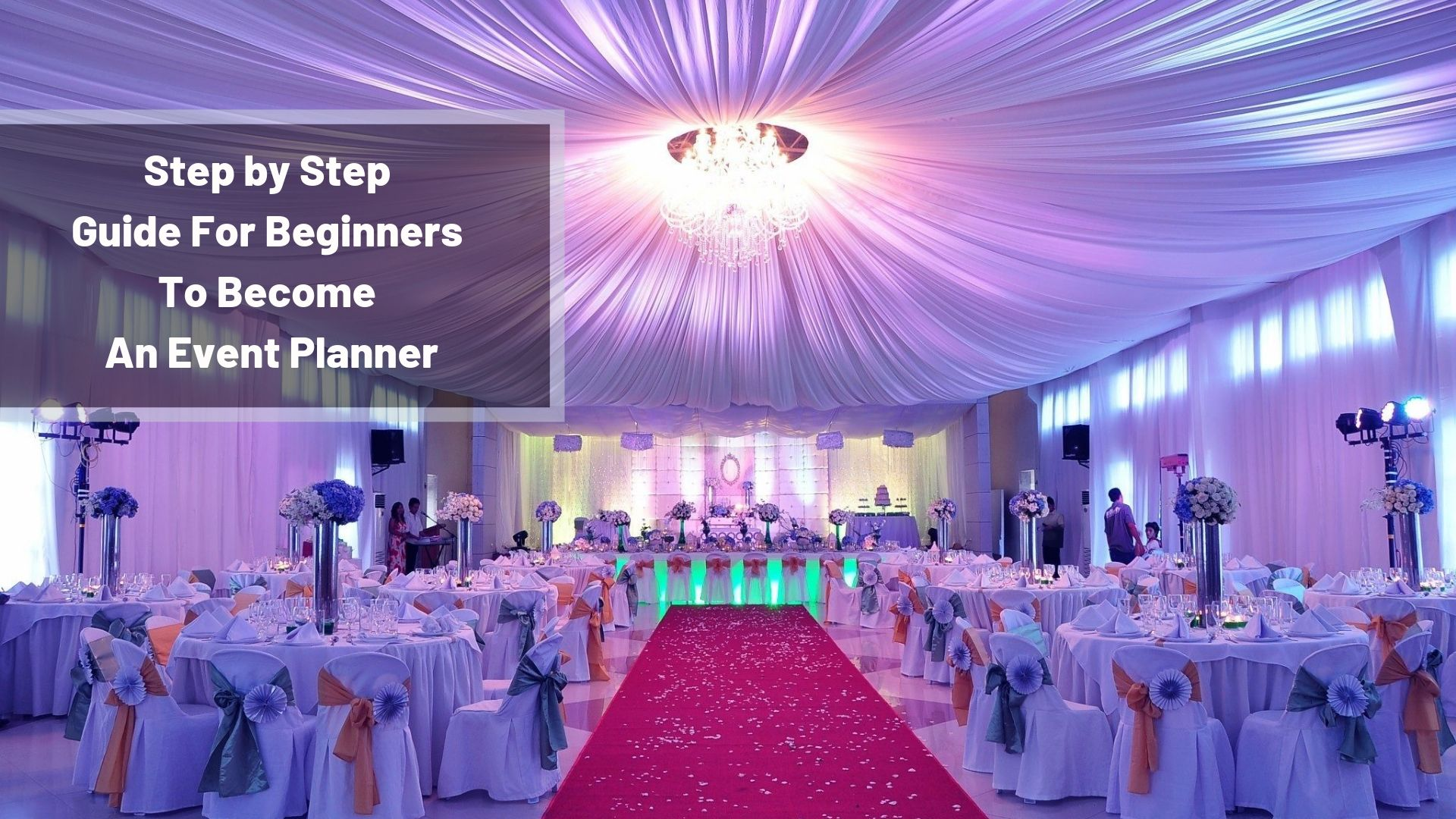 A Step by Step Guide For Beginners To Become An Event Planner